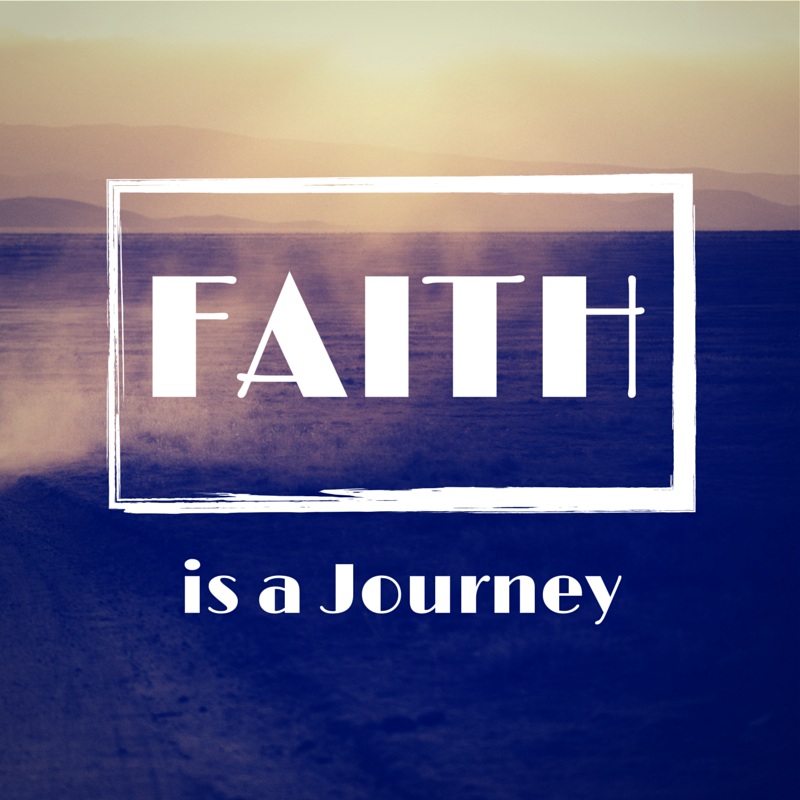 Faith is a journey.