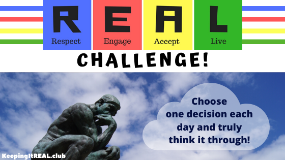 Choose one decision each day and truly think it through!