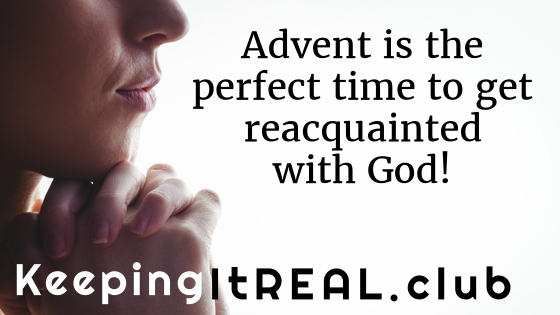 Advent is the perfect time to get reacquainted with God!