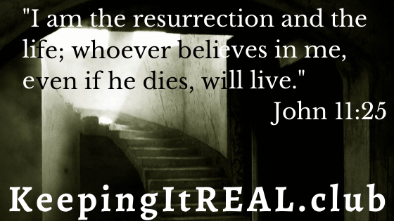 """I am the resurrection and the life; whoever believes in me, even if he dies, will live."" John 11:25"