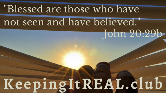 """""""Blessed are those who have not seen and have believed."""" John 20:29b"""