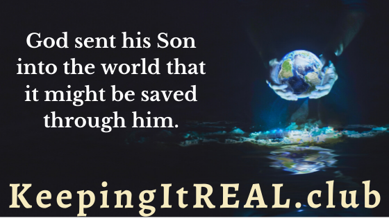 God sent his Son into the world that it might be saved through him.
