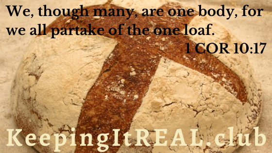 We, though many, are one body, for we all partake of the one loaf. 1 Corinthians 10:17