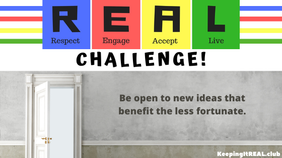 Be open to new ideas that benefit the less fortunate!