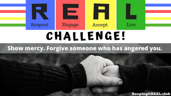 Challenge: Show mercy. Forgive someone who has angered you.