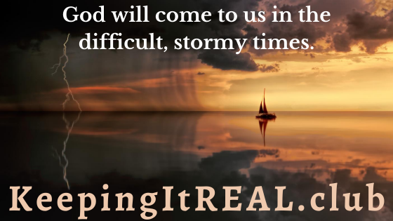 God will come to us in the difficult, stormy times.