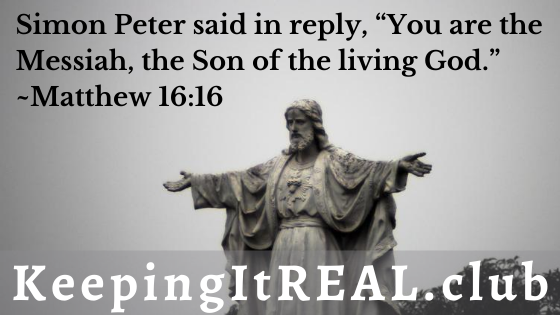 """Simon Peter said in reply, """"You are the Messiah, the Son of the living God."""" ~Matthew 16:16"""