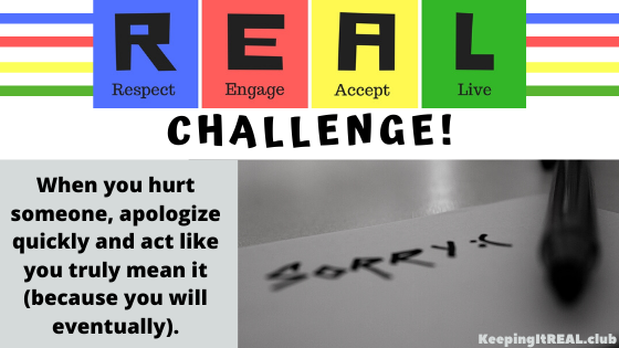When you hurt someone, apologize quickly and act like you truly mean it (because you will eventually).