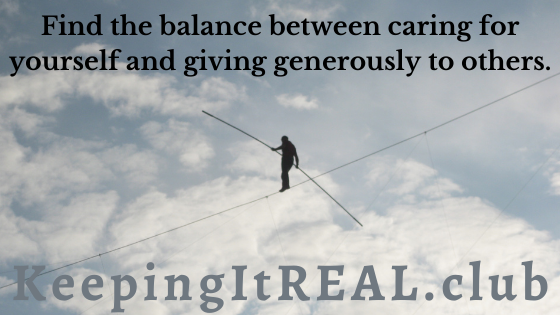Find the balance between caring for yourself and giving generously to others.