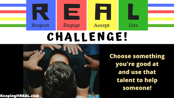 Choose something you're good at and use that talent to help someone!