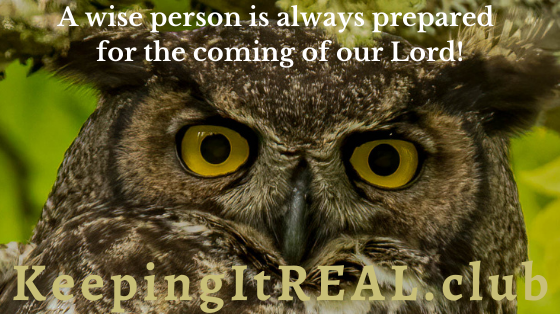 The wise person is always prepared for the coming of our Lord!