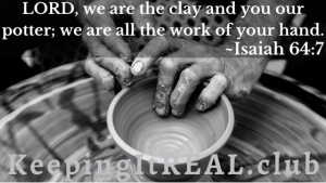 LORD, we are the clay and you our potter; we are all the work of your hand. Isaiah 64:7