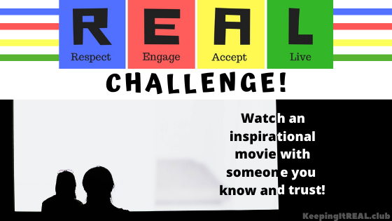 Watch an inspirational movie with someone you know and trust!