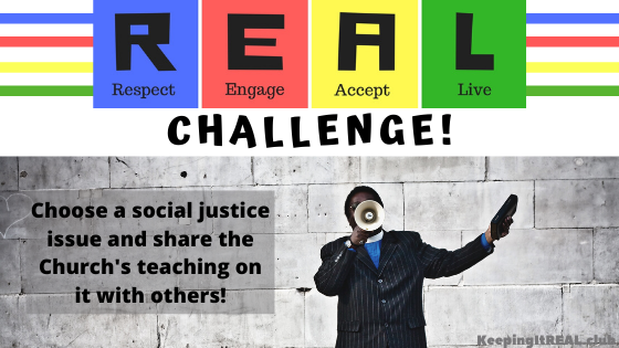 Choose a social justice issue and share the Church's teaching on it with others!