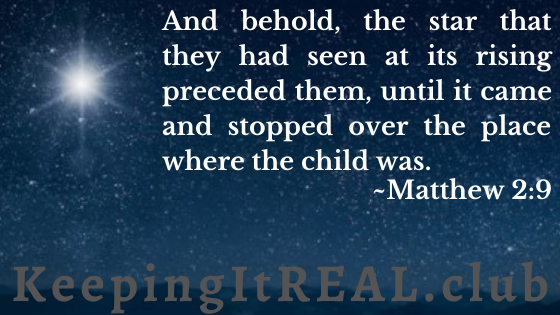 And behold, the star that they had seen at its rising preceded them, until it came and stopped over the place where the child was. Matthew 2:9